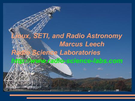 Linux, SETI, <strong>and</strong> Radio <strong>Astronomy</strong> Marcus Leech Radio Science Laboratories Image appears courtesy NRAO/AUI.
