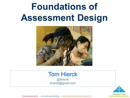 In-demand eventsinnovative publishing inspired professional developmentwww.solution-tree.com Foundations of Assessment Design.