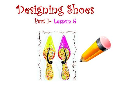 Designing Shoes Part 1- Lesson 6. Learning Objective ALL will draw one design idea using ideas from Hundertwasser. ALL will annotate their design ideas.