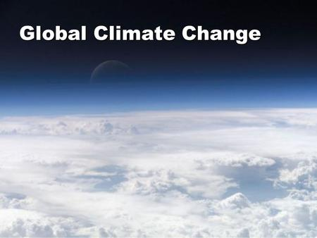 Global Climate Change. Identifiable change in the climate of Earth as a whole that lasts for an extended period of time (decades or longer) –Usually.