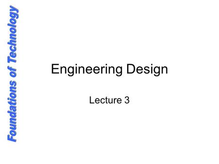 Engineering Design Lecture 3. The Design Process Engineering Design and Development Indicator Statement: Develop an understanding of engineering design.