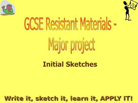 Initial Sketches. GCSE Resistant Materials - Major Project: Initial sketches Design Activity Mark Scheme Ideas section - (12 marks) Initial ideas (12.