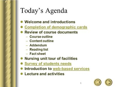 1 Today's Agenda Welcome and introductions Completion of demographic cards Review of course documents –Course outline –Content outline –Addendum –Reading.