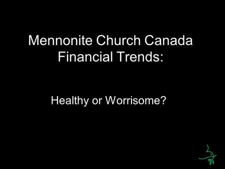 Mennonite Church Canada Financial Trends: Healthy or Worrisome?