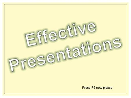 Press F5 now please Slide shows give the audience something to look at during a presentation.