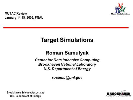 Brookhaven Science Associates U.S. Department of Energy MUTAC Review January 14-15, 2003, FNAL Target Simulations Roman Samulyak Center for Data Intensive.