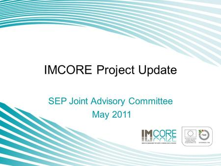 IMCORE Project Update SEP Joint Advisory Committee May 2011.
