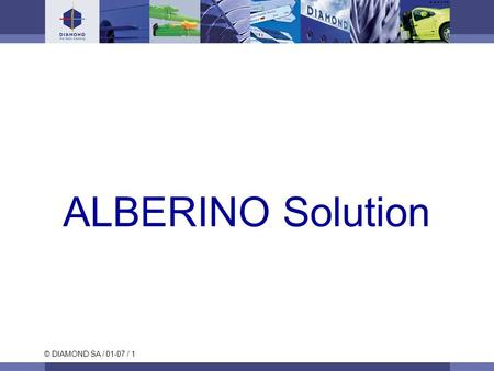 © DIAMOND SA / 01-07 / 1 ALBERINO Solution. © DIAMOND SA / 01-07 / 2 E-2000™ ALBERINO Solutions Product description A single and robust component for.