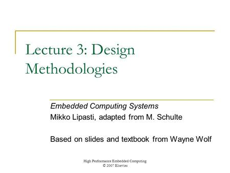 High Performance Embedded Computing © 2007 Elsevier Lecture 3: Design Methodologies Embedded Computing Systems Mikko Lipasti, adapted from M. Schulte Based.