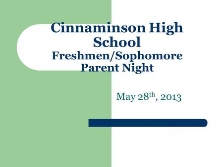 Cinnaminson High School Freshmen/Sophomore Parent Night May 28 th, 2013.
