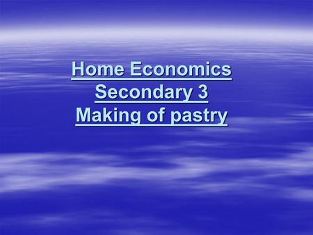 Home Economics Secondary 3 Making of pastry. Types of pastry 1.flat pastry 2.Cathrine's pastry 3.galette pastry 4.hot water pastry 5.short crust pastry.