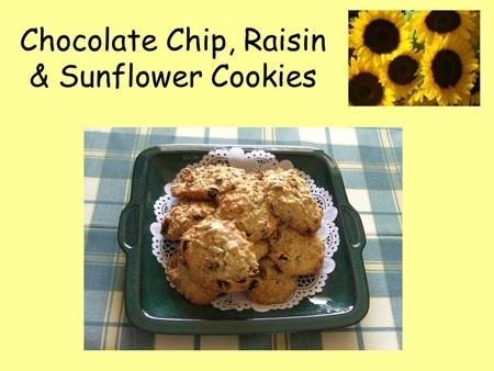 Chocolate Chip, Raisin & Sunflower Cookies. Ingredients: 75g margarine, 75g caster sugar, 40g oats, 1 egg, ½ tsp vanilla essence, 75g raisins, 25g choc.