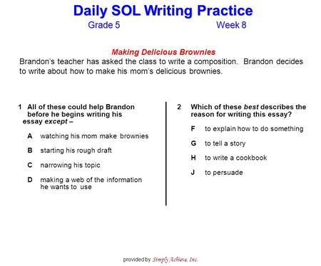 Grade 5Week 8 Daily SOL Writing Practice provided by Simply Achieve, Inc. Making Delicious Brownies Brandon's teacher has asked the class to write a composition.