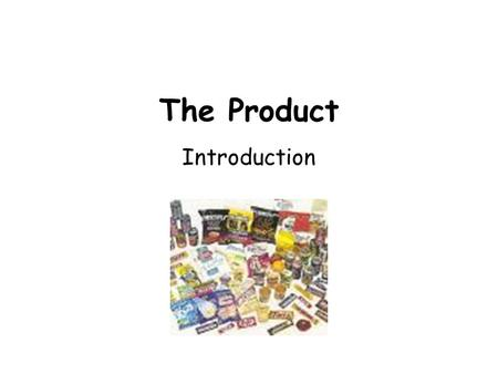 The Product Introduction. The Product Products are the goods and services which businesses provide for customers. What features encourage people to buy.