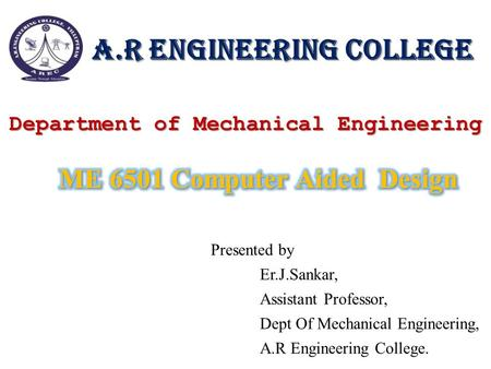 Presented by Er.J.Sankar, Assistant Professor, Dept Of Mechanical Engineering, A.R Engineering College. A.R Engineering College Department of Mechanical.
