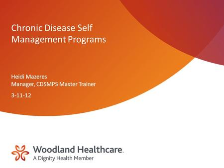 Chronic Disease Self Management Programs Heidi Mazeres Manager, CDSMPS Master Trainer 3-11-12.
