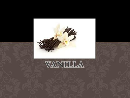 It is the ancient Totonaco Indians of Mexico who were the first keepers of the secrets of vanilla. When they were defeated by the Aztecs, they were demanded.