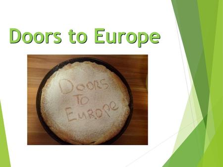 Doors to Europe. Ingredients ● Milk ● Apples ● Flour ● Vanilla pudding ● Butter ● Raisins ● Salt ● Egg ● Cinnamon ● Yeast ● Sugar.