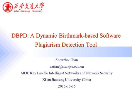 DBPD: A Dynamic Birthmark-based Software Plagiarism Detection Tool Zhenzhou Tian MOE Key Lab for Intelligent Networks and Network.
