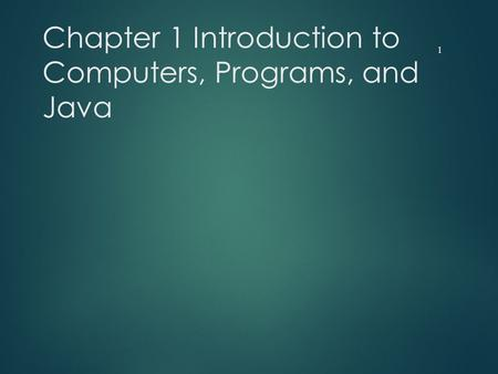 Chapter 1 Introduction to Computers, Programs, and Java 1.
