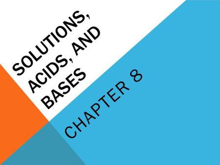 SOLUTIONS, ACIDS, AND BASES CHAPTER 8. 8.1 FORMATION OF SOLUTIONS Any State of matter can become part of a solution. For a solution to form, one substance.