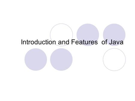 Introduction and Features of Java. What is java? Developed by Sun Microsystems (James Gosling) A general-purpose object-oriented language Based on C/C++