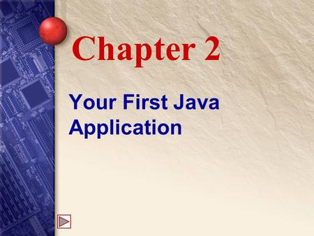 Your First Java Application Chapter 2. 2 Program Concepts Modern object-oriented programs help us build models to manage the complexity found in a problem.