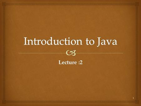 Lecture :2 1.  DEFENTION : Java is a programming language expressly designed for use in the distributed environment of the Internet. It was designed.