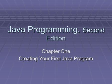 Java Programming, Second Edition Chapter One Creating Your First Java Program.