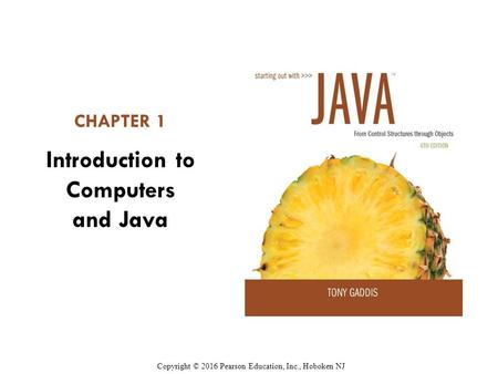 CHAPTER 1 Introduction to Computers and Java Copyright © 2016 Pearson Education, Inc., Hoboken NJ.