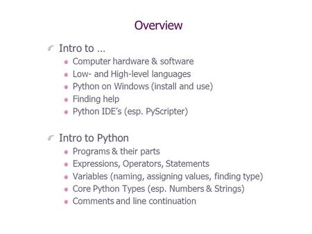 Overview Intro to … <strong>Computer</strong> hardware & software <strong>Low</strong>- and High-<strong>level</strong> <strong>languages</strong> Python on Windows (install and use) Finding help Python IDE's (esp. PyScripter)