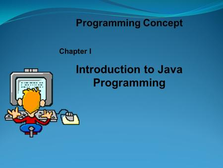 Programming Concept Chapter I Introduction to Java Programming.