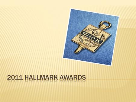  The Hallmark Awards Program, which reflects the scholarly ideals of Phi Theta Kappa, serves to recognize superior individual and chapter achievement.