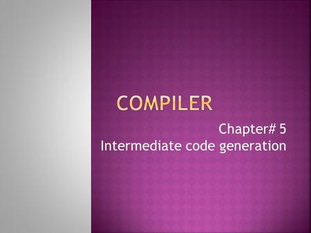 Compiler Chapter# 5 Intermediate code generation.