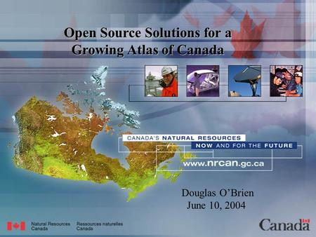 Open Source Solutions for a Growing Atlas of Canada Douglas O'Brien June 10, 2004.