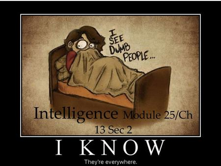 1 Intelligence Module 25/Ch 13 Sec 2. 2 Thinking, Language, & Intelligence Overview Intelligence  What Is Intelligence?  Theories of Intelligence 