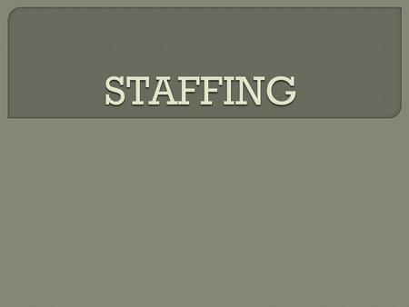 STAFFING- a management function that determines human resource needs, recruits, selects, trains, and develops human resource for jobs created by the organization.