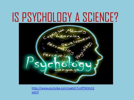 IS PSYCHOLOGY A SCIENCE?  wtUY.