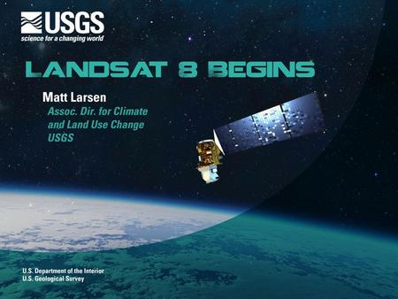 Page 1. U.S. Department of the Interior U.S. Geological Survey Landsat at 40: The Nation's oldest Earth-observing satellite program Landsat at 40: The.