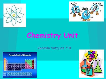 Chemistry Unit Vanessa Vazquez 710. What is Matter? -Matter is mass and takes up space -Matter is made of atoms and molecules -Matter is related is related.