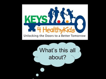 What's this all about?. What's that? KEYS 4 HealthyKids Goals: Increase access to healthy affordable foods. Increase safe places for kids to be active.