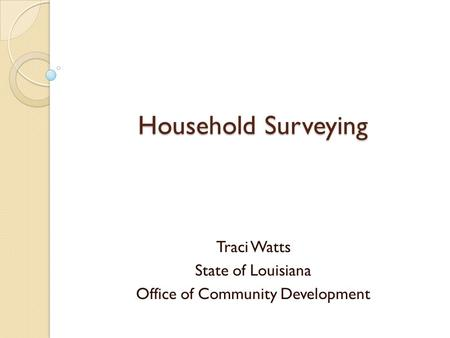 Household Surveying Traci Watts State of Louisiana Office of Community Development.