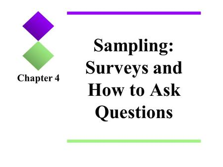 Sampling: Surveys and How to Ask Questions Chapter 4.