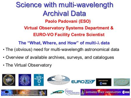 July 16, 2004P. Padovani, NEON Archive School Science with multi-wavelength Archival Data Paolo Padovani (ESO) Virtual Observatory Systems Department &
