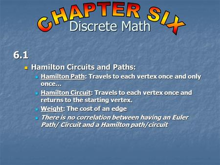 6.1 Hamilton Circuits and Paths: Hamilton Circuits and Paths: Hamilton Path: Travels to each vertex once and only once… Hamilton Path: Travels to each.