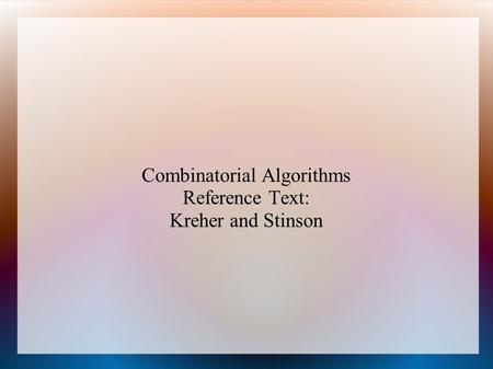 Combinatorial Algorithms Reference Text: Kreher and Stinson.