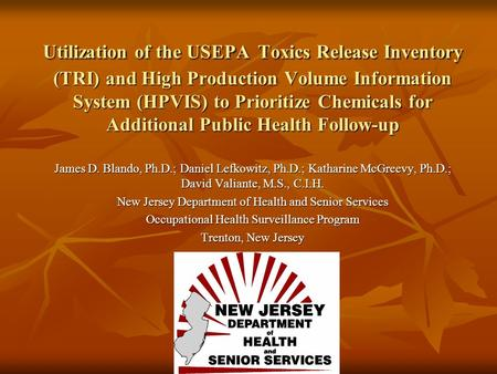 Utilization of the USEPA Toxics Release Inventory (TRI) and High Production Volume Information System (HPVIS) to Prioritize Chemicals for Additional Public.