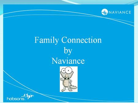 1. 2 We are pleased to introduce Family Connection from Naviance, a web based service designed especially for students and parents. Family Connection.