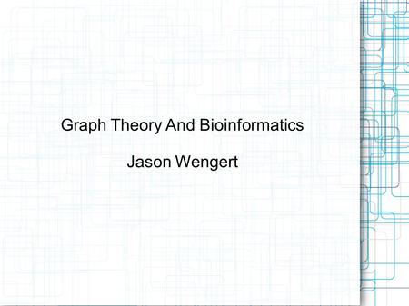 Graph Theory And Bioinformatics Jason Wengert. Outline Introduction to Graphs Eulerian Paths & Hamiltonian Cycles Interval Graph & Shape of Genes Sequencing.