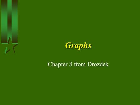 Graphs Chapter 8 from Drozdek. Definitions A graph is a generalization of a tree. A simple graph consists of a nonempty set of vertices and possibly an.